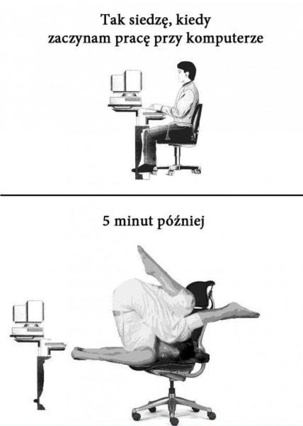 Jak siedzę przy komputerze po 5 minutach pracy